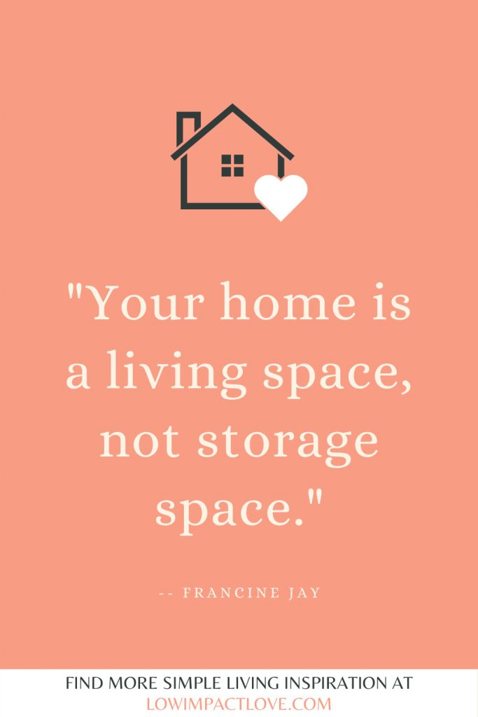 Your home is a living space, not storage space.