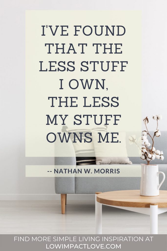 I've found that the less stuff I own, the less my stuff owns me.