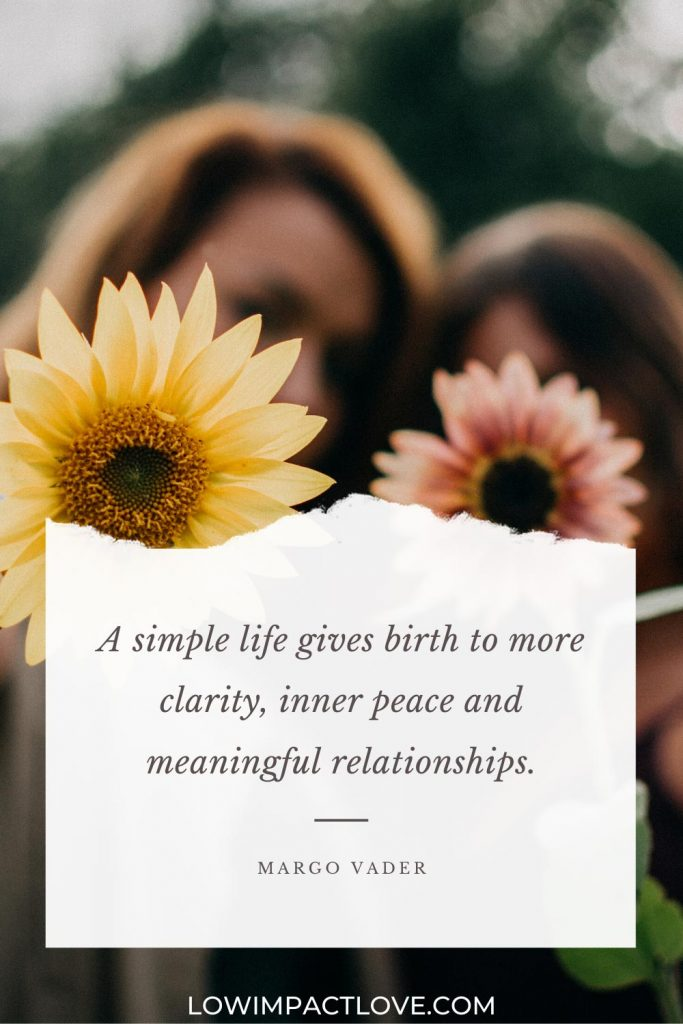 A simple life gives birth to more clarity, inner peace and meaningful relationships.