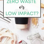 "Eco friendly bottles and toiletries on table, text overlay: ""Should you go zero waste vs low impact?"""