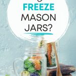 """Two glass jars with salad, with text overlay - """"can you freeze mason jars?""""."""