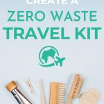 "Brown pouch with eco friendly toiletries sticking out, with text overlay - ""how to create a zero waste travel kit""."