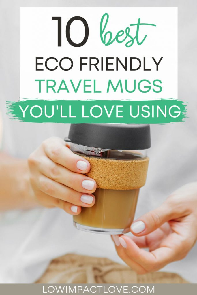 "Woman holding glass mug, with text overlay - ""10 best eco friendly travel mugs you'll love using""."