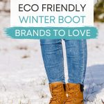 """Woman wearing jeans and brown sustainable winter boots, with text overlay - """"11 best eco friendly winter boot brands to love""""."""